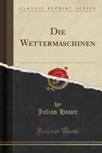 Die Wettermaschinen (Classic Reprint)