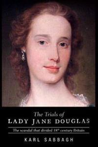 Trials of lady jane douglas - the scandal that divided 18th century britain