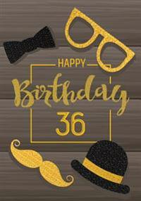 Happy Birthday 36: Keepsake Journal Notebook Space for Best Wishes, Messages & Doodling V36