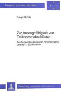 Zur Aussagefaehigkeit Von Teilkonzernabschluessen: Am Beispiel Des Deutschen Aktiengesetzes Und Der 7. Eg-Richtlinie