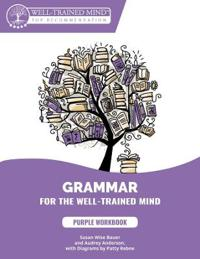 Grammar for the Well-Trained Mind: Purple Workbo - Workbook 1