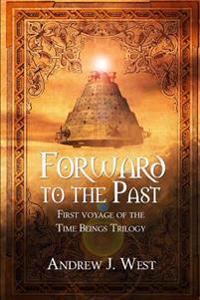 Forward to the Past: First Voyage of the Time Beings Trilogy