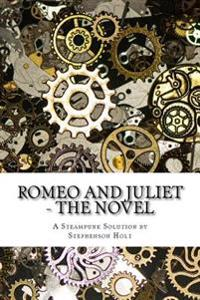 Romeo and Juliet - The Novel: In Understandable Novel Form, Modernized to Aid Enjoyment.