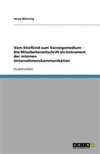Vom Stiefkind zum Vorzeigemedium - Die Mitarbeiterzeitschrift als Instrument der internen Unternehmenskommunikation