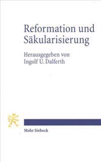 Reformation Und Sakularisierung: Zur Kontroverse Um Die Genese Der Moderne Aus Dem Geist Der Reformation