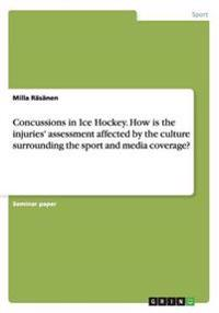 Concussions in Ice Hockey. How Is the Injuries' Assessment Affected by the Culture Surrounding the Sport and Media Coverage?