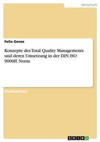 Konzepte Des Total Quality Managements Und Deren Umsetzung in Der Din ISO 9000ff. Norm