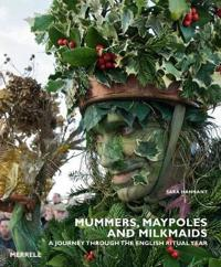 Mummers, maypoles and milkmaids - a journey through the english ritual year