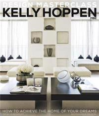 Kelly hoppen design masterclass - how to achieve the home of your dreams