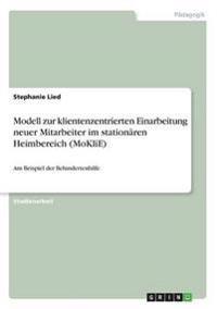 Modell Zur Klientenzentrierten Einarbeitung Neuer Mitarbeiter Im Stationaren Heimbereich (Moklie)