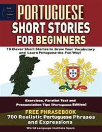 Portuguese Short Stories for Beginners 10 Clever Short Stories to Grow Your Voca: Exercises, Parallel Text and Pronunciation Tips Free Phrasebook