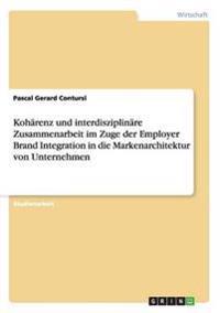 Koharenz Und Interdisziplinare Zusammenarbeit Im Zuge Der Employer Brand Integration in Die Markenarchitektur Von Unternehmen