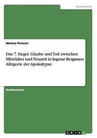 Das 7. Siegel. Glaube Und Tod Zwischen Mittelalter Und Neuzeit in Ingmar Bergmans Allegorie Der Apokalypse.