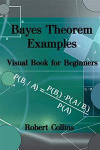 Bayes Theorem Examples: Visual Book for Beginners