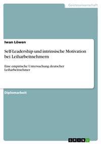 Self-Leadership Und Intrinsische Motivation Bei Leiharbeitnehmern