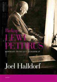 Biskop Lewi Pethrus : biografi över ett ledarskap - religion och mångfald i det svenska folkhemmet