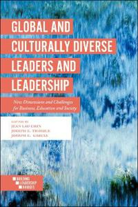 Global and Culturally Diverse Leaders and Leadership: New Dimensions and Challenges for Business, Education and Society