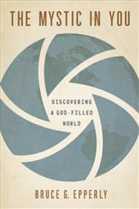 The Mystic in You: Discovering a God-Filled World