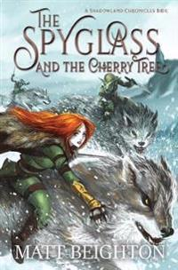 The Spyglass and the Cherry Tree: The Debut Novel in the Shadowland Chronicles