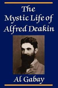 The Mystic Life Of Alfred Deakin