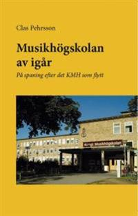 Musikhögskolan av igår : på spaning efter det KMH som flytt