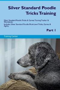 Silver Standard Poodle Tricks Training Silver Standard Poodle Tricks & Games Training Tracker & Workbook. Includes: Silver Standard Poodle Multi-Level