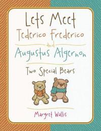 Lets Meet Tederico Frederico and Augustus Algernon