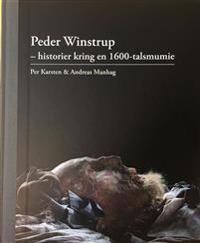 Peder Winstrup - historier kring en 1600-talsmumie - Per Karsten, Andreas Manhag pdf epub
