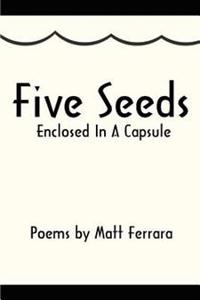 Five Seeds Enclosed in a Capsule
