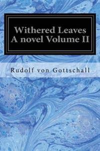 Withered Leaves a Novel Volume II