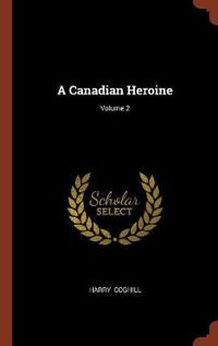 A Canadian Heroine; Volume 2