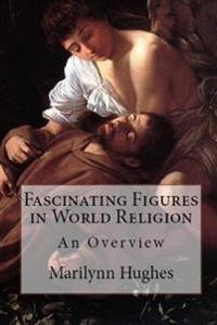 Fascinating Figures in World Religions: An Overview