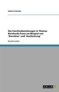 Die Familienbeziehungen in Thomas Bernhards Prosa Am Beispiel Von 'Korrektur' Und 'Ausloschung'