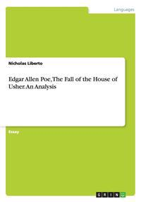 Edgar Allen Poe, The Fall of the House of Usher. An Analysis