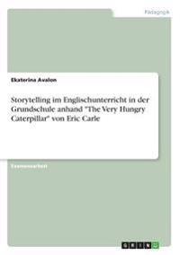 """Storytelling im Englischunterricht in der Grundschule anhand """"The Very Hungry Caterpillar"""" von Eric Carle"""