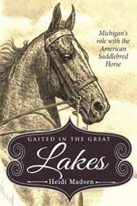 Gaited in the Great Lakes: History of the American Saddlebred in Michigan