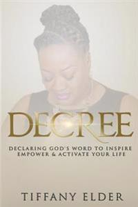Decree: Declaring God's Word to Inspire, Empower, & Activate Your Life