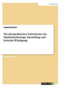 Die Preispolitischen Instrumente Des Handelsmarketings. Darstellung Und Kritische Wurdigung