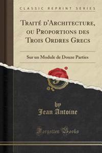 Traité d'Architecture, ou Proportions des Trois Ordres Grecs