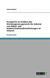 Preispolitik ALS Problem Des Grundungsmanagements Fur Anbieter Von Online- Und Kommunikationsdienstleistungen Im Internet