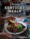 Classic Kentucky Meals: : Stories, Ingredients & Recipes from the Traditional Bluegrass Kitchen