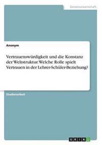 Vertrauenswurdigkeit Und Die Konstanz Der Weltstruktur. Welche Rolle Spielt Vertrauen in Der Lehrer-Schuler-Beziehung?