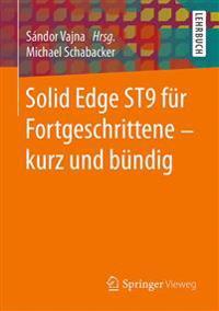 Solid Edge St9 Fur Fortgeschrittene ‒ Kurz Und Bundig