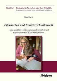 Elternarbeit Und Franz sischunterricht. Eine Quantitative Untersuchung Zu Elternarbeit Und Fremdsprachenunterricht an Gymnasien