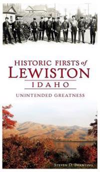 Historic Firsts of Lewiston, Idaho: Unintended Greatness