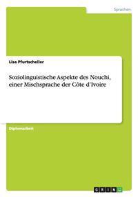 Soziolinguistische Aspekte Des Nouchi, Einer Mischsprache Der Cote D'Ivoire