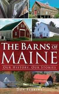 The Barns of Maine: Our History, Our Stories