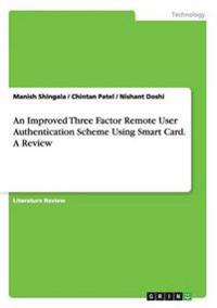 An Improved Three Factor Remote User Authentication Scheme Using Smart Card. a Review