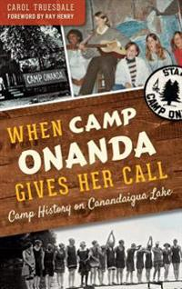 When Camp Onanda Gives Her Call: Camp History on Canandaigua Lake