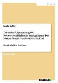 Die Zivile Folgenutzung Von Konversionsflachen in Stadtgebieten. Das Marine-Flieger-Geschwader 5 in Kiel